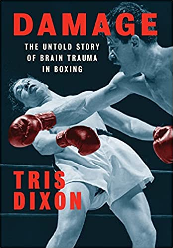 Damage - The Untold Story of Brain Trauma in Boxing by Tris Dixon